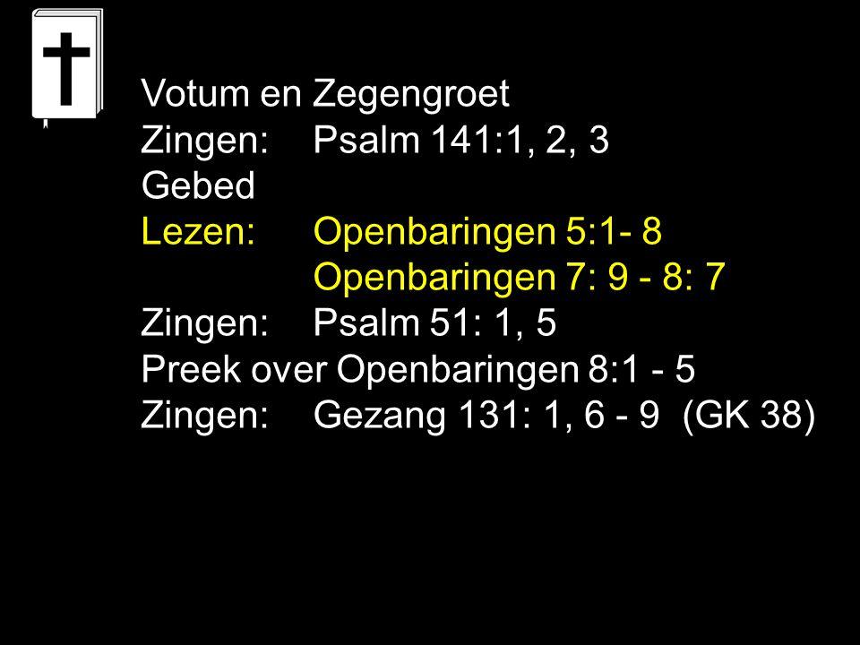 Tekst : Openbaringen 8:1 - 5 Zingen: Gezang 131:1, 6, 7, 8, 9 (GK 38) Gebed en wierook: De wierook wordt gegeven Het Lam verbreekt het zevende zegel