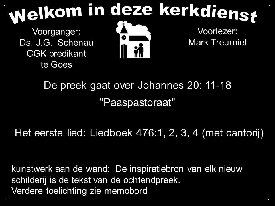 De preek gaat over Johannes 20: 11-18 Paaspastoraat Het eerste lied: Liedboek 476:1, 2, 3, 4 (met cantorij) Voorganger: Ds.