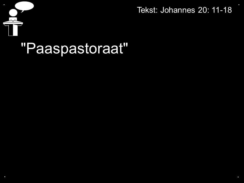 Tekst: Johannes 20: 11-18.... Paaspastoraat