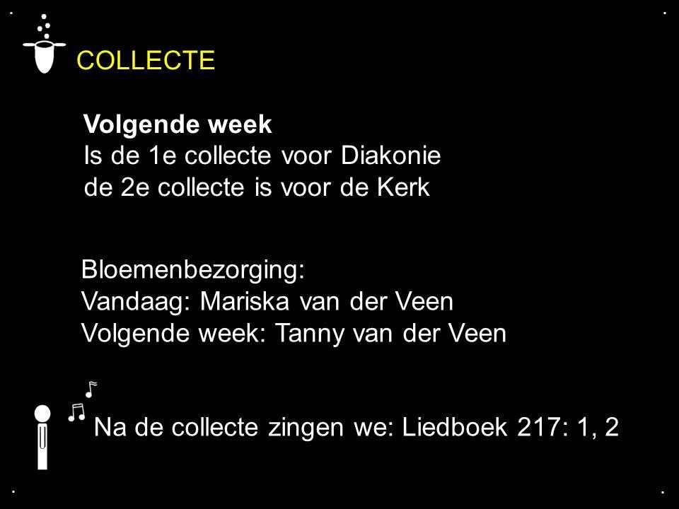 COLLECTE Volgende week Is de 1e collecte voor Diakonie de 2e collecte is voor de Kerk.... Bloemenbezorging: Vandaag: Mariska van der Veen Volgende wee