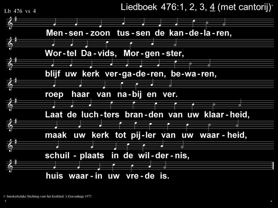 ... Liedboek 476:1, 2, 3, 4 (met cantorij)