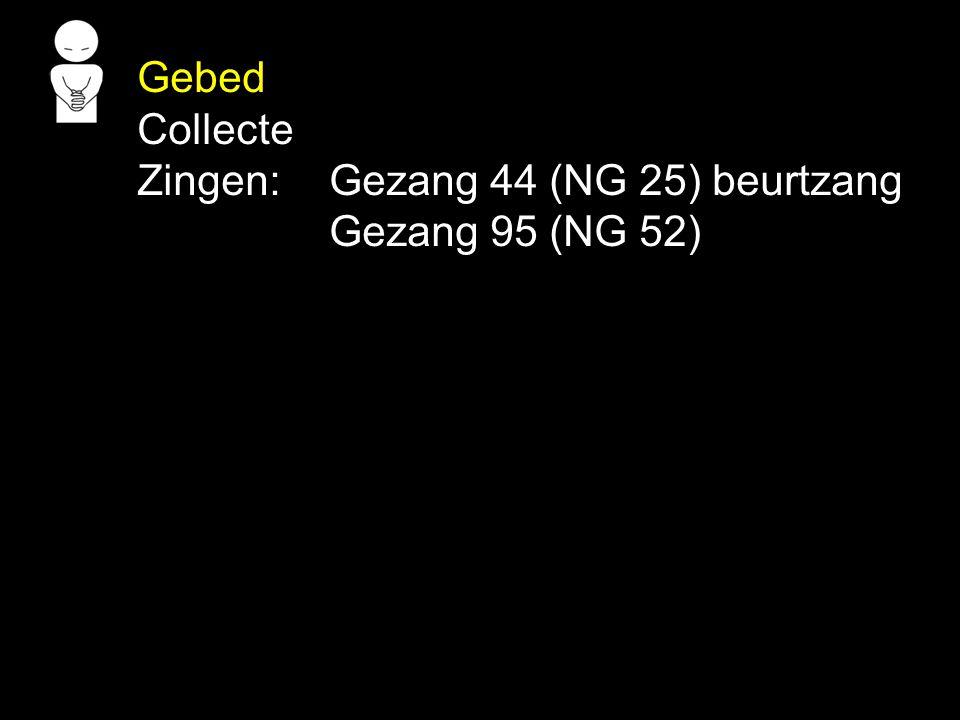 Gebed Collecte Zingen: Gezang 44 (NG 25) beurtzang Gezang 95 (NG 52)
