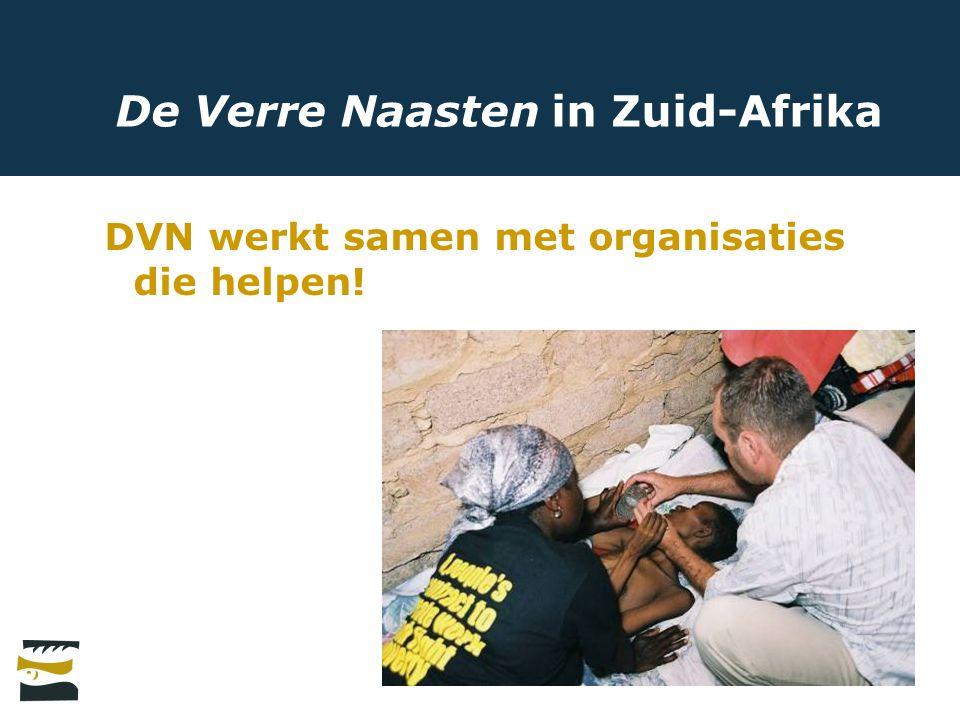 De Verre Naasten in Zuid-Afrika DVN werkt samen met organisaties die helpen!