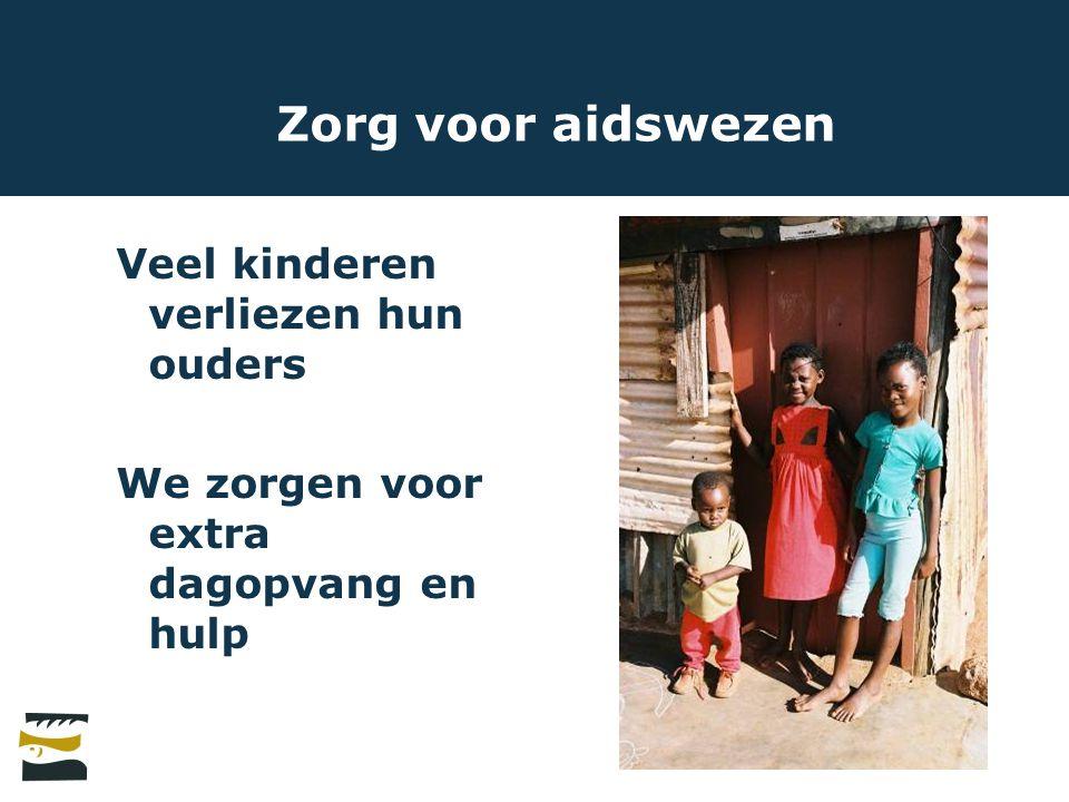 Zorg voor aidswezen Veel kinderen verliezen hun ouders We zorgen voor extra dagopvang en hulp