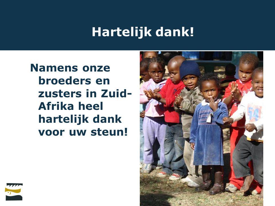 Hartelijk dank! Namens onze broeders en zusters in Zuid- Afrika heel hartelijk dank voor uw steun!