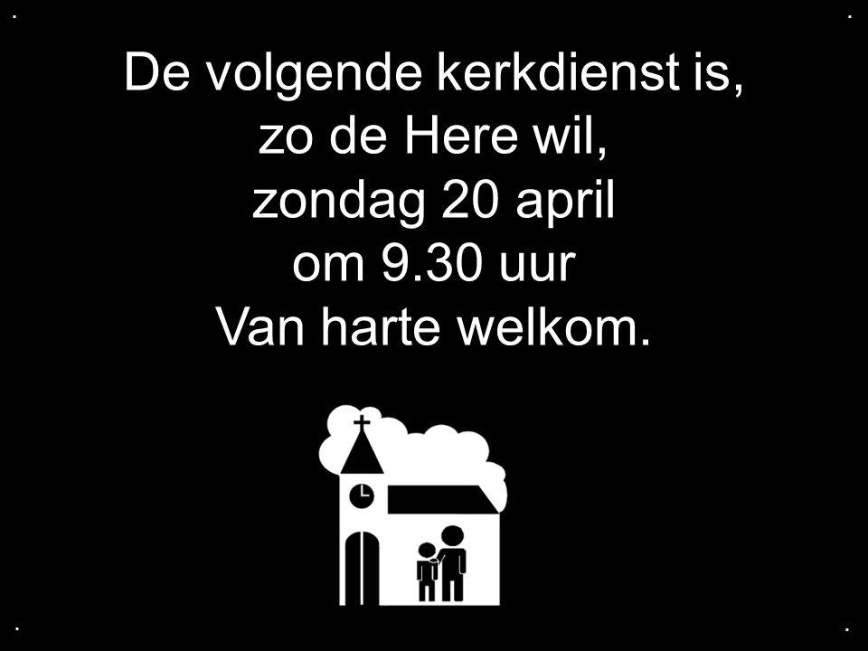 De volgende kerkdienst is, zo de Here wil, zondag 20 april om 9.30 uur Van harte welkom.....