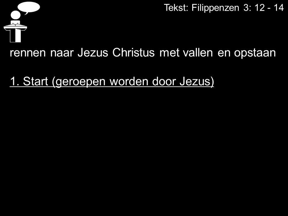 Tekst: Filippenzen 3: 12 - 14 rennen naar Jezus Christus met vallen en opstaan 1.