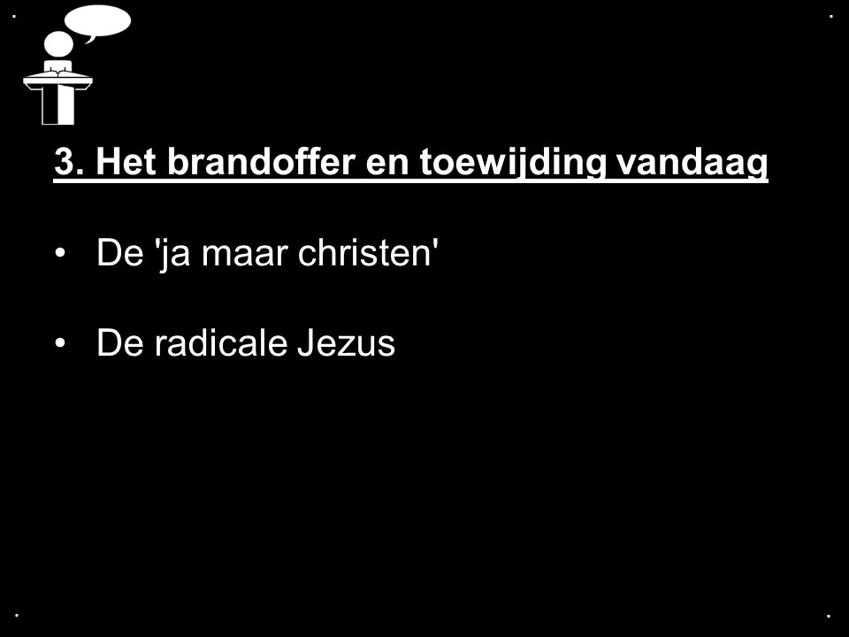 .... 3. Het brandoffer en toewijding vandaag De ja maar christen De radicale Jezus