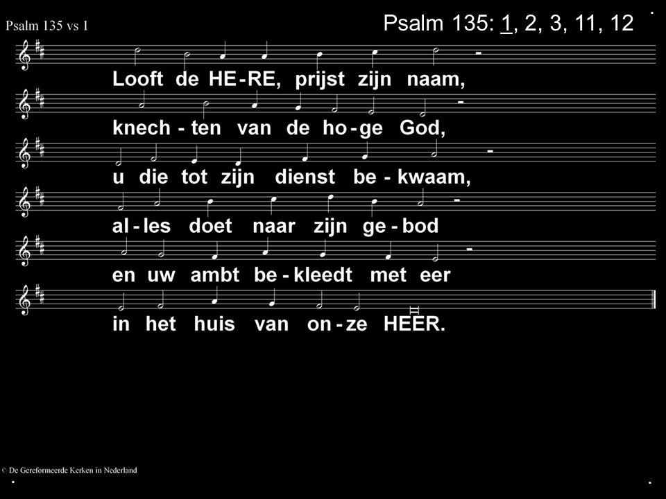 ... Psalm 135: 1, 2, 3, 11, 12