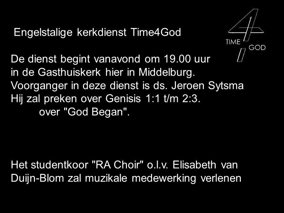 Engelstalige kerkdienst Time4God De dienst begint vanavond om 19.00 uur in de Gasthuiskerk hier in Middelburg.