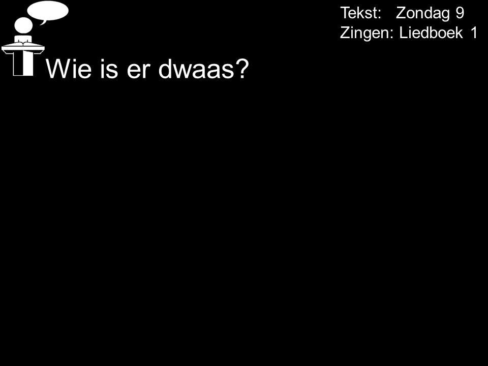 Tekst: Zondag 9 Zingen: Liedboek 1 Wie is er dwaas?