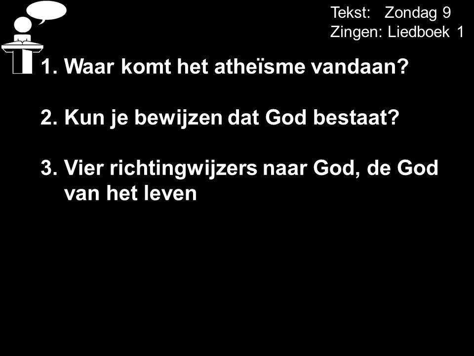 Tekst: Zondag 9 Zingen: Liedboek 1 1.Waar komt het atheïsme vandaan.