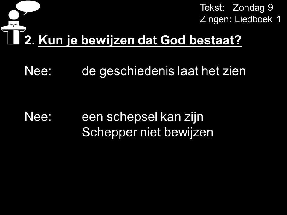Tekst: Zondag 9 Zingen: Liedboek 1 2.Kun je bewijzen dat God bestaat.