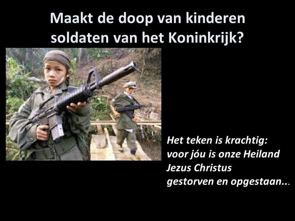 Maakt de doop van kinderen soldaten van het Koninkrijk? Het teken is krachtig: voor jóu is onze Heiland Jezus Christus gestorven en opgestaan...