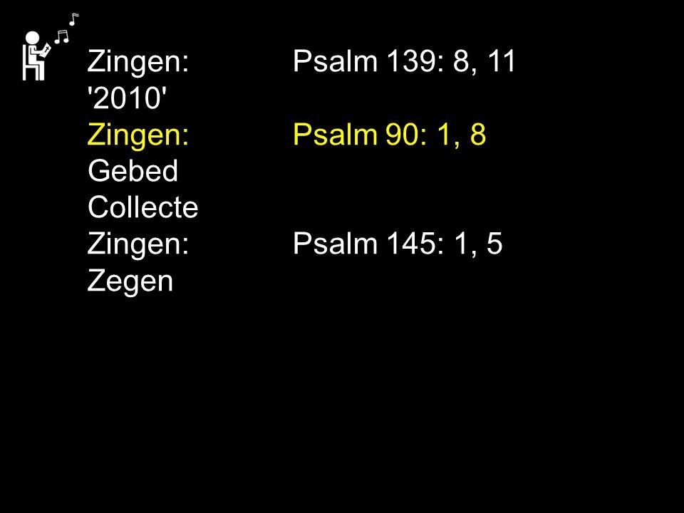 Zingen:Psalm 139: 8, 11 '2010' Zingen:Psalm 90: 1, 8 Gebed Collecte Zingen:Psalm 145: 1, 5 Zegen