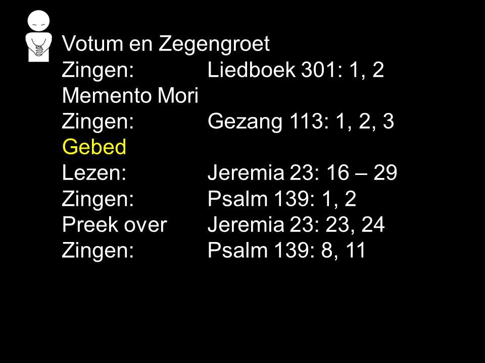 Zingen:Psalm 139: 8, 11 2010 Zingen:Psalm 90: 1, 8 Gebed Collecte Zingen:Psalm 145: 1, 5 Zegen