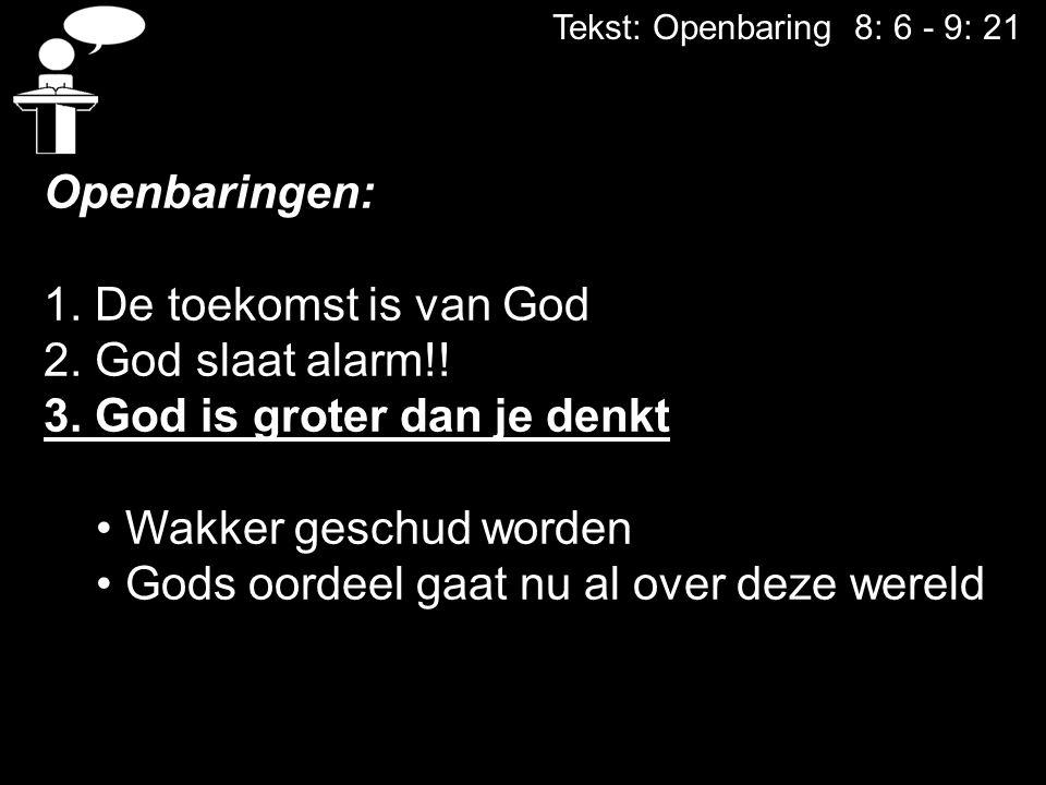 Tekst: Openbaring 8: 6 - 9: 21 Openbaringen: 1. De toekomst is van God 2. God slaat alarm!! 3. God is groter dan je denkt Wakker geschud worden Gods o