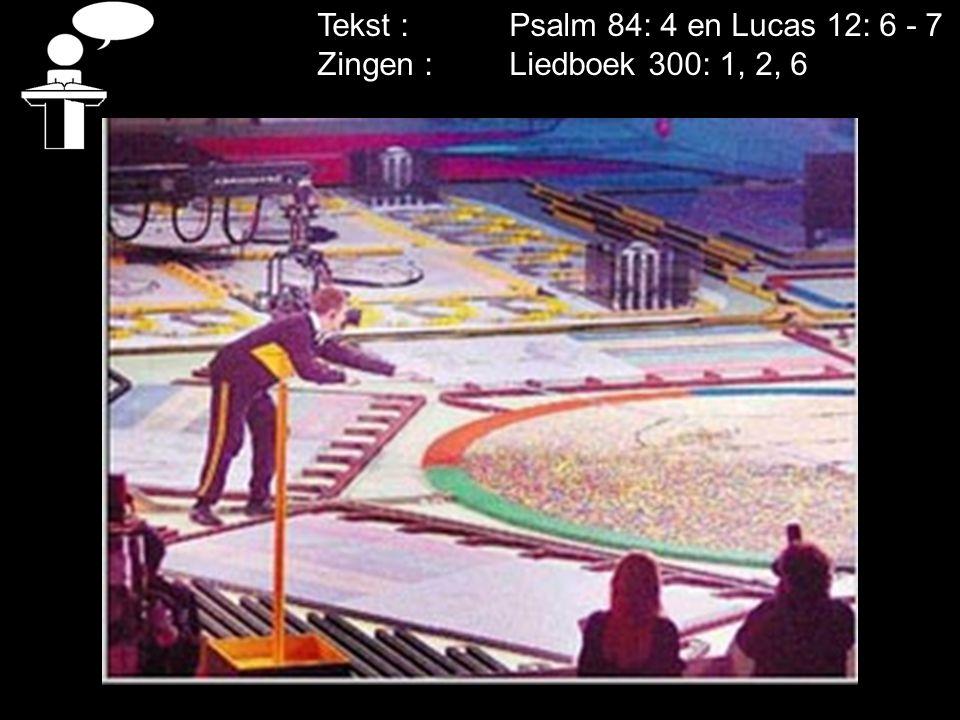 Tekst : Psalm 84: 4 en Lucas 12: 6 - 7 Zingen : Liedboek 300: 1, 2, 6