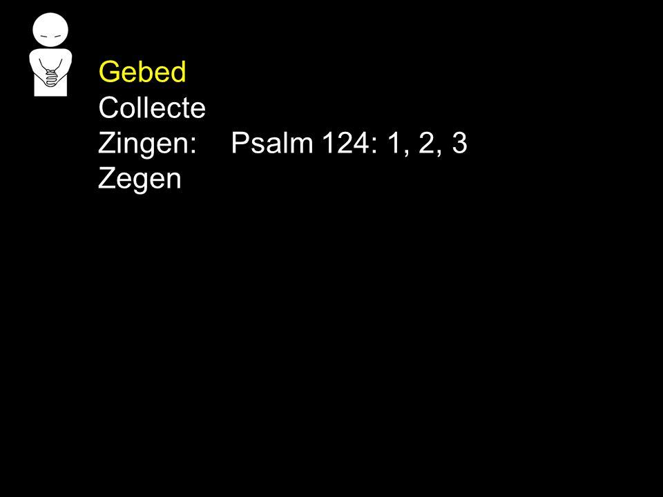 Gebed Collecte Zingen:Psalm 124: 1, 2, 3 Zegen