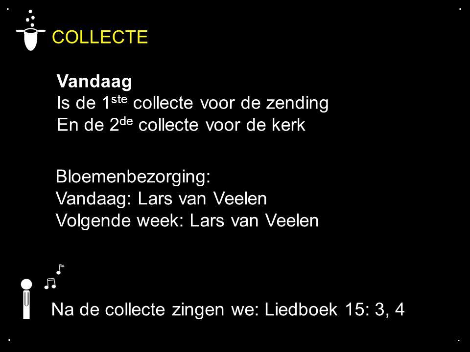 .... COLLECTE Vandaag Is de 1 ste collecte voor de zending En de 2 de collecte voor de kerk Bloemenbezorging: Vandaag: Lars van Veelen Volgende week: