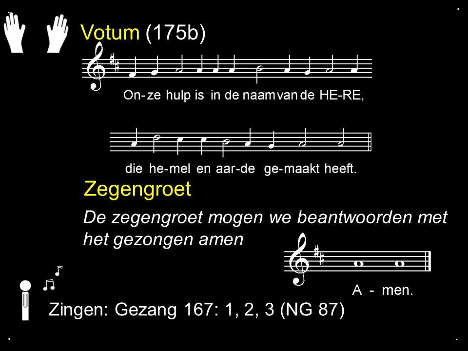 Votum (175b) Zegengroet De zegengroet mogen we beantwoorden met het gezongen amen Zingen: Gezang 167: 1, 2, 3 (NG 87)....