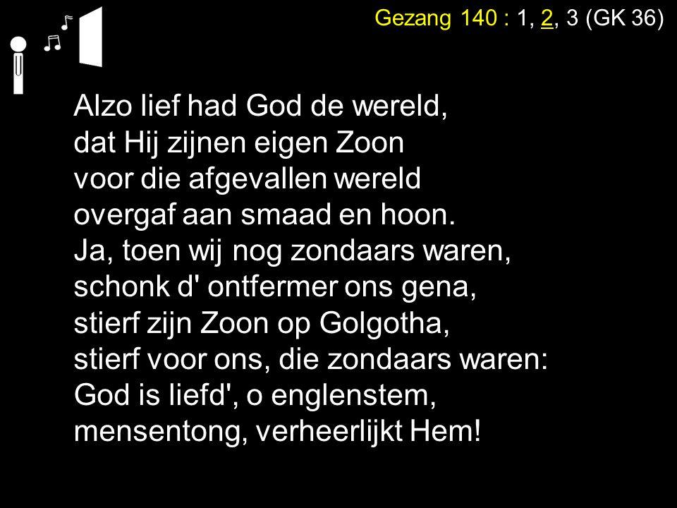 Gezang 140 : 1, 2, 3 (GK 36) Dat heet grondelooz ontferming, dat genade, rijk en vrij.