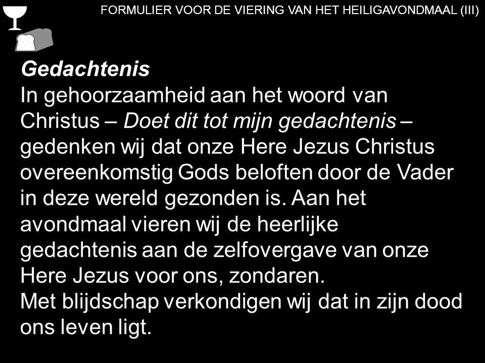 FORMULIER VOOR DE VIERING VAN HET HEILIGAVONDMAAL (III) Gedachtenis In gehoorzaamheid aan het woord van Christus – Doet dit tot mijn gedachtenis – ged
