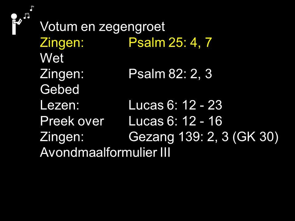 Viering: Liedboek 360: 1, 2, 3 Gezang 64: 1, 2, 3, 4 (NG 37) Gezang 139: 4, 5, 6 (GK 30) Vrede zij u.