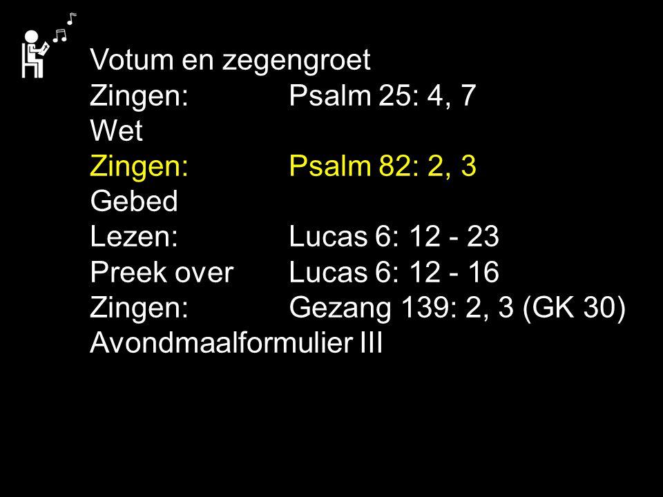 Tekst: Lucas 6: 12 - 16 Zingen: Gezang 139: 2, 3 (GK 30)