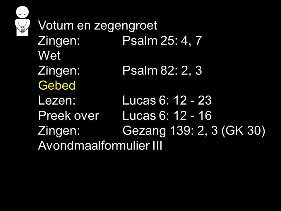 Viering: Gezang 139: 4, 5, 6 (GK 30) Wij zegenen, o Heer, uw goedheid al de dag.