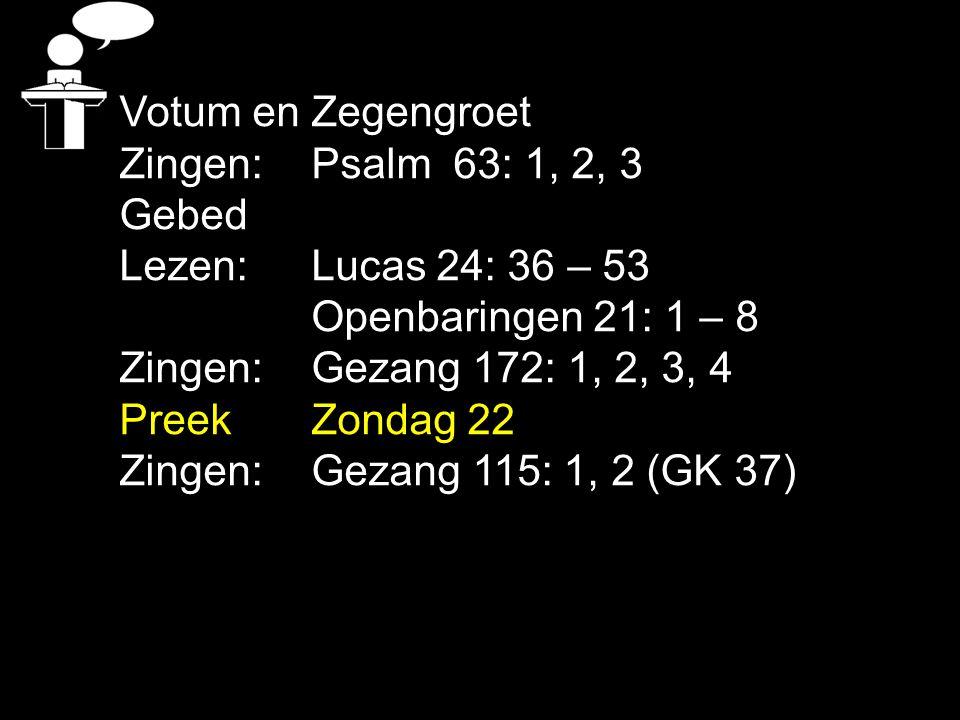 Tekst: Zondag 22 Zingen: Gezang 115: 1, 2 (GK 37)