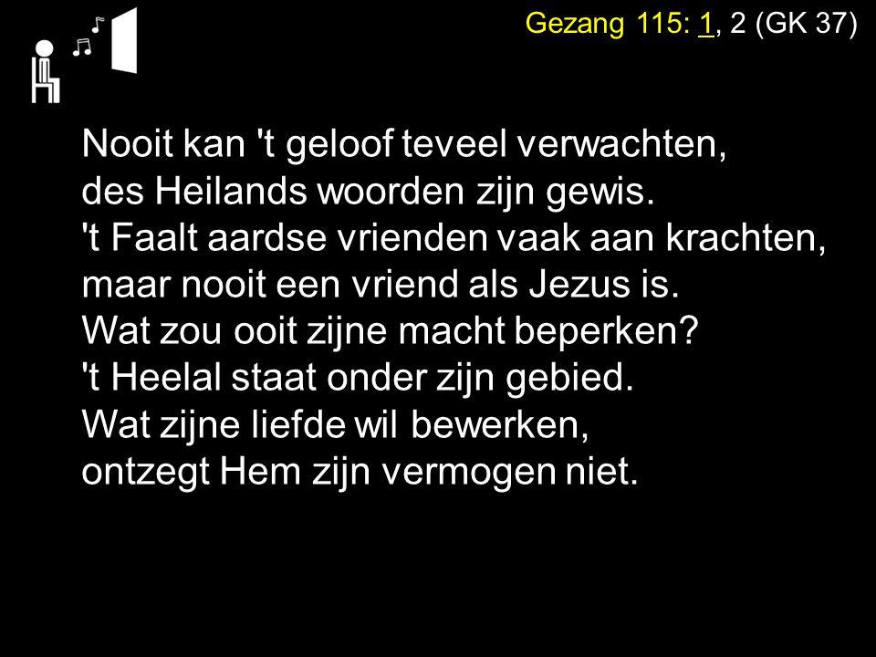 Gezang 115: 1, 2 (GK 37) Die hoop moet al ons leed verzachten.