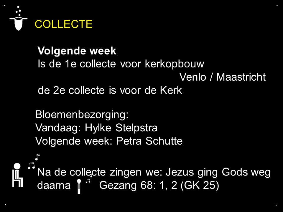 COLLECTE Volgende week Is de 1e collecte voor kerkopbouw Venlo / Maastricht de 2e collecte is voor de Kerk.... Bloemenbezorging: Vandaag: Hylke Stelps