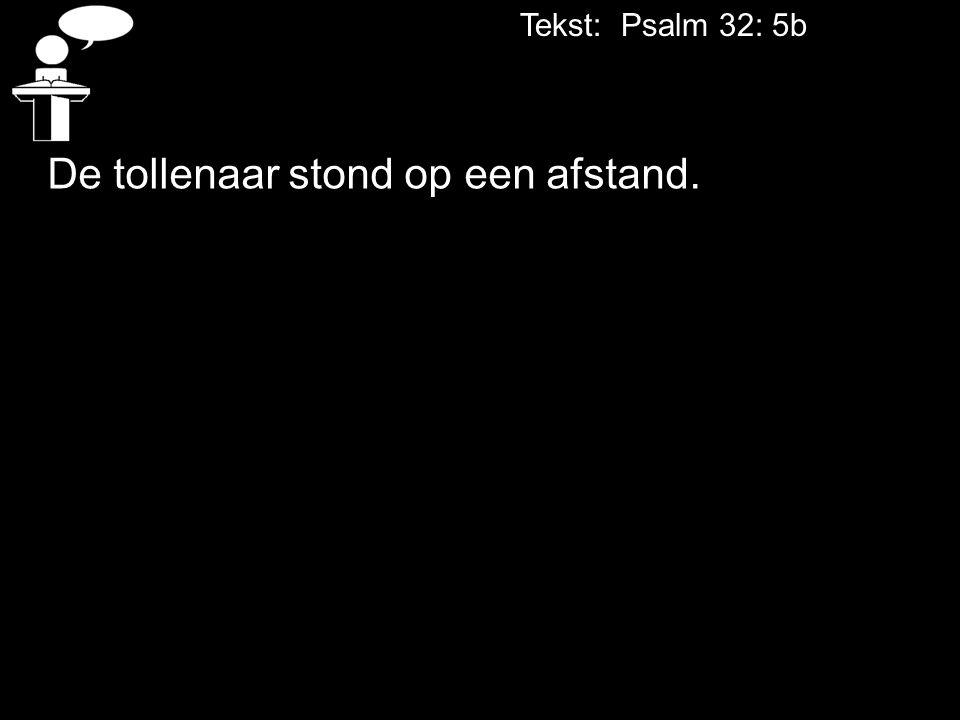Tekst: Psalm 32: 5b De tollenaar stond op een afstand.