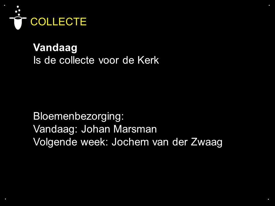 .... COLLECTE Vandaag Is de collecte voor de Kerk Bloemenbezorging: Vandaag: Johan Marsman Volgende week: Jochem van der Zwaag
