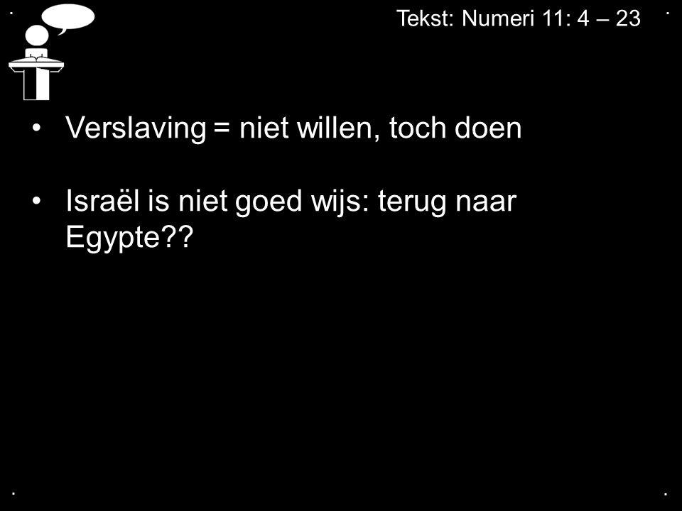 Tekst: Numeri 11: 4 – 23 Verslaving = niet willen, toch doen Israël is niet goed wijs: terug naar Egypte??....