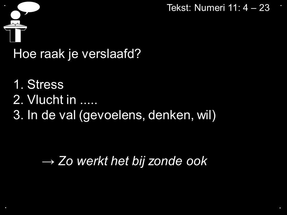 Tekst: Numeri 11: 4 – 23 Hoe raak je verslaafd? 1. Stress 2. Vlucht in..... 3. In de val (gevoelens, denken, wil) → Zo werkt het bij zonde ook....