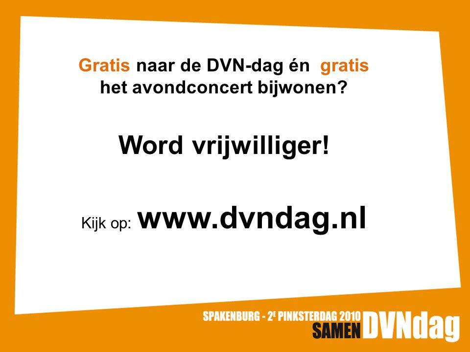 Gratis naar de DVN-dag én gratis het avondconcert bijwonen? Word vrijwilliger! Kijk op: www.dvndag.nl