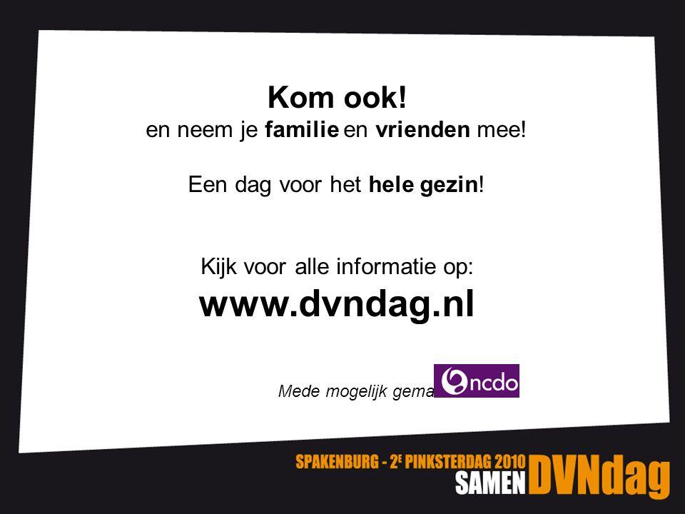 Kom ook! en neem je familie en vrienden mee! Een dag voor het hele gezin! Kijk voor alle informatie op: www.dvndag.nl Mede mogelijk gemaakt door