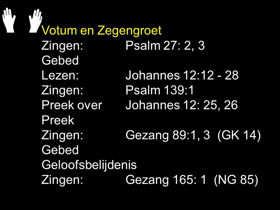 Tekst: Johannes 12: 25, 26 Zingen: Gezang 89:1, 3 (GK 14) Jezelf haten: -in deze wereld (zonder God) - om je leven te behouden voor het eeuwige leven