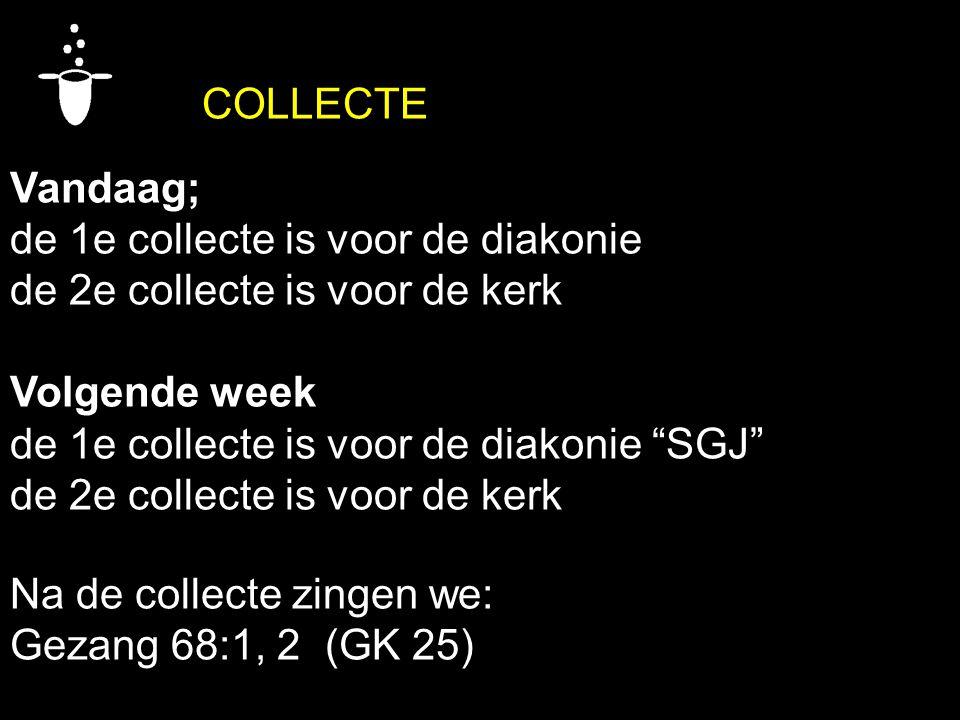 """COLLECTE Vandaag; de 1e collecte is voor de diakonie de 2e collecte is voor de kerk Volgende week de 1e collecte is voor de diakonie """"SGJ"""" de 2e colle"""