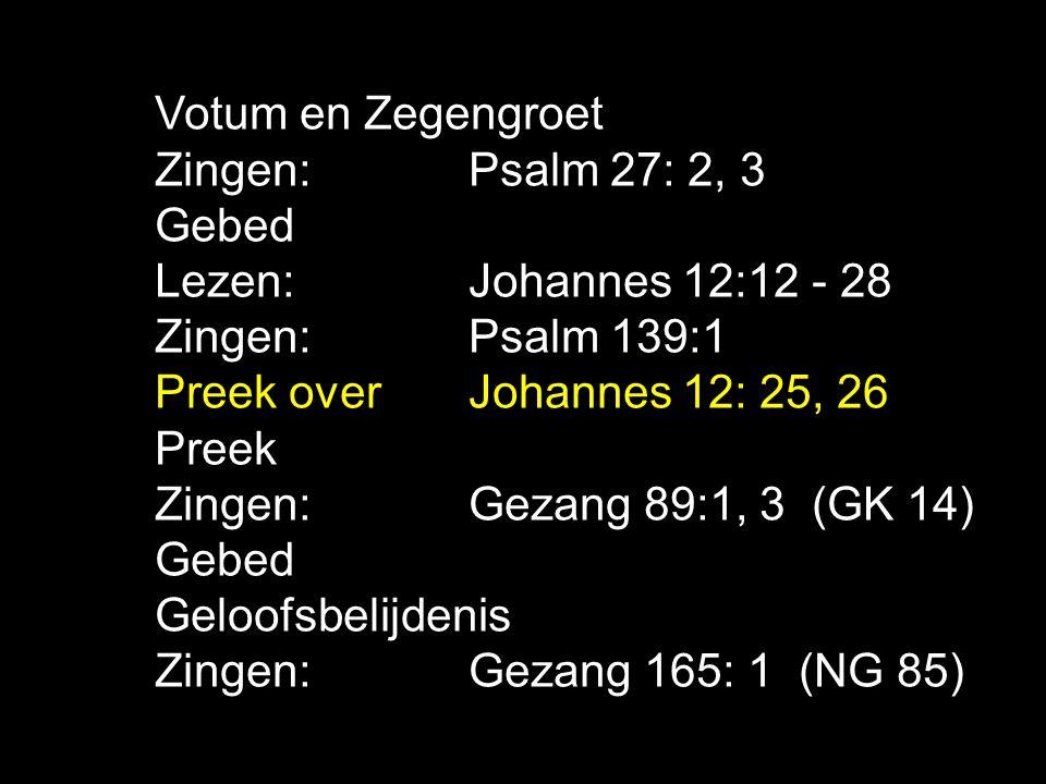 Tekst: Johannes 12: 25, 26 Zingen: Gezang 89:1, 3 (GK 14) Hou van jezelf.