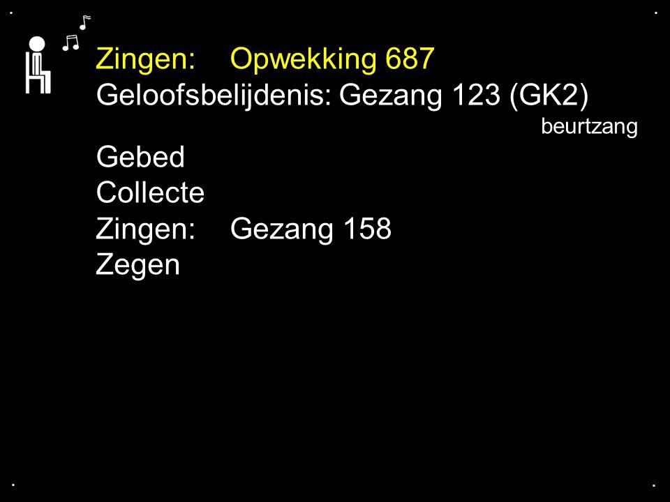 .... Zingen:Opwekking 687 Geloofsbelijdenis: Gezang 123 (GK2) beurtzang Gebed Collecte Zingen:Gezang 158 Zegen