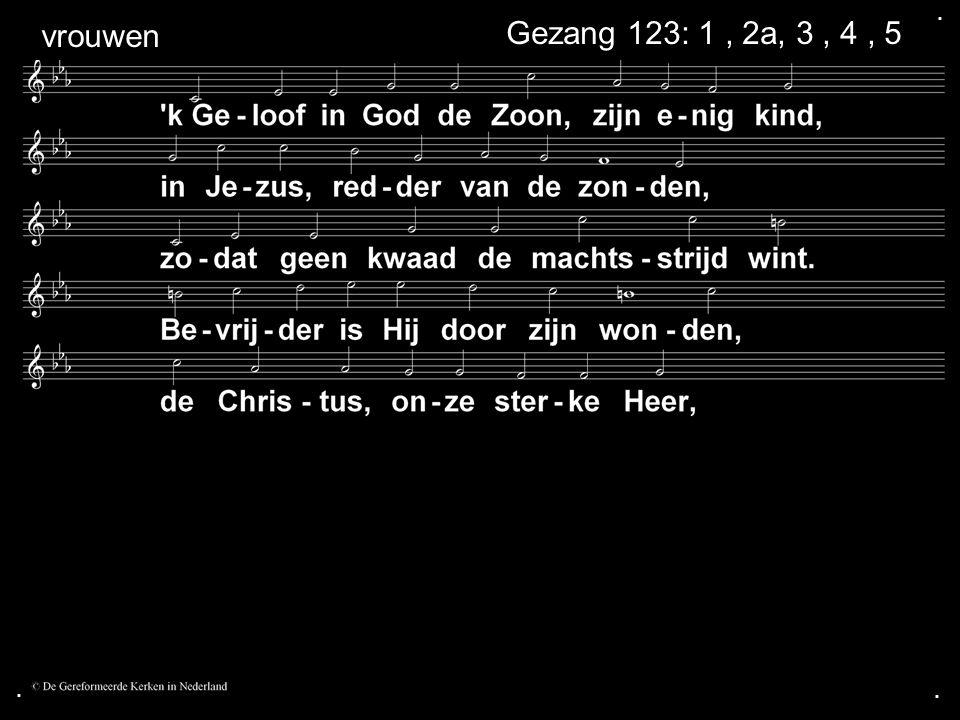 ... Gezang 123: 1, 2a, 3, 4, 5 vrouwen