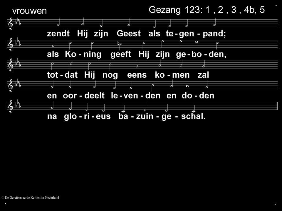 ... Gezang 123: 1, 2, 3, 4b, 5 vrouwen