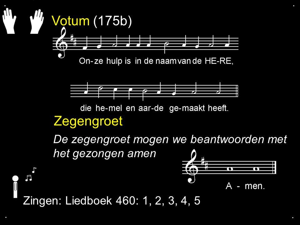 Votum (175b) Zegengroet De zegengroet mogen we beantwoorden met het gezongen amen Zingen: Liedboek 460: 1, 2, 3, 4, 5....