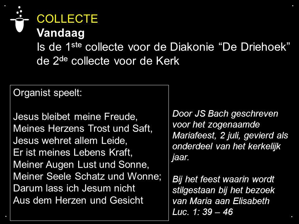 """COLLECTE Vandaag Is de 1 ste collecte voor de Diakonie """"De Driehoek"""" de 2 de collecte voor de Kerk.... Organist speelt: Jesus bleibet meine Freude, Me"""