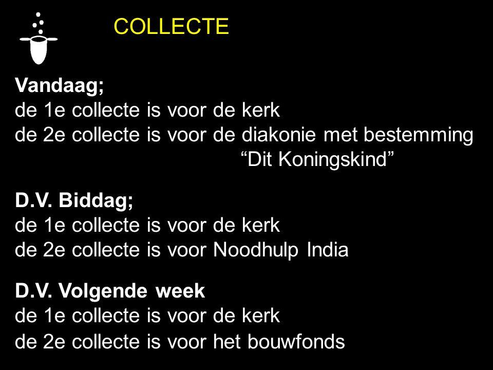 """COLLECTE Vandaag; de 1e collecte is voor de kerk de 2e collecte is voor de diakonie met bestemming """"Dit Koningskind"""" D.V. Biddag; de 1e collecte is vo"""