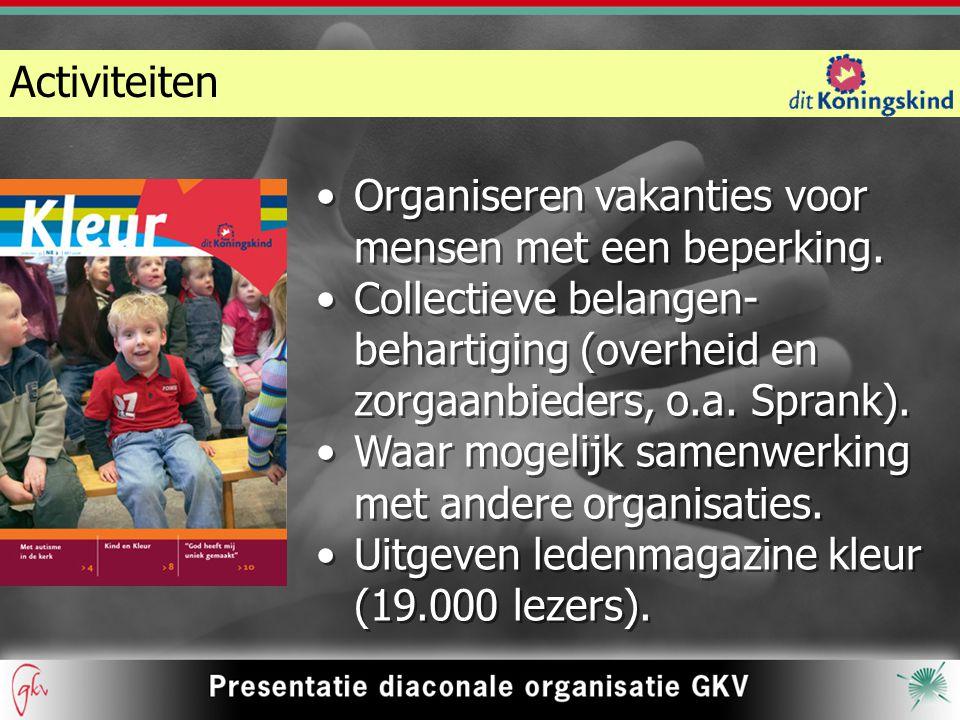 Activiteiten Organiseren vakanties voor mensen met een beperking. Collectieve belangen- behartiging (overheid en zorgaanbieders, o.a. Sprank). Waar mo