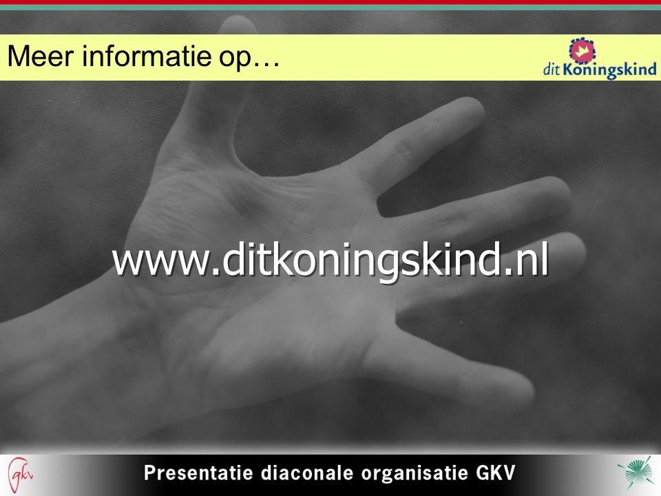 Meer informatie op… www.ditkoningskind.nl www.ditkoningskind.nl
